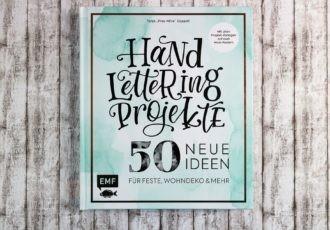 Hand Lettering Projekte - 50 neue Ideen für Feste, Wohndeko & Mehr